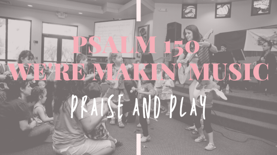 Psalm 150 Song with Kids: Halleleluyah Praise and Play Music (+ tips on using instruments with kids)